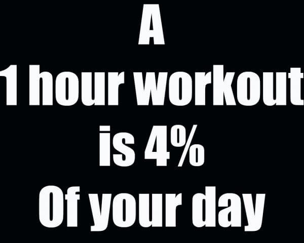 """A 1-hour workout is 4% of your day."""