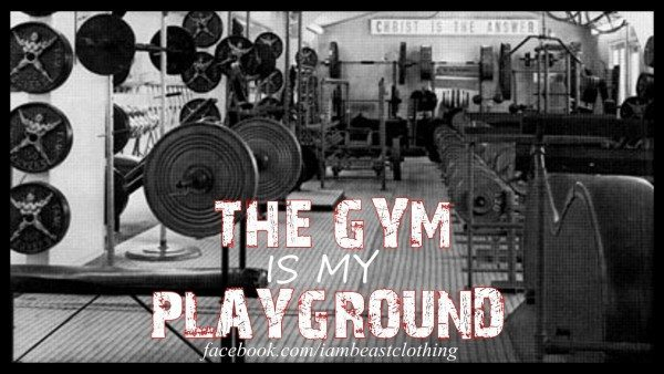 """The gym is my playground."""