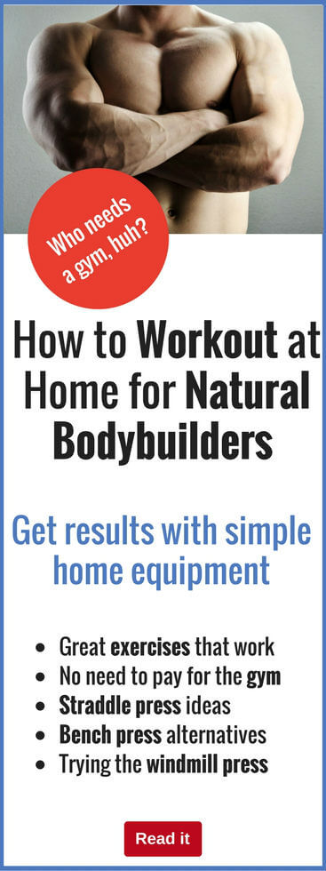Natural bodybuilders need to work harder to stay in shape, but you can still create a home-based workout that gets great results every time.